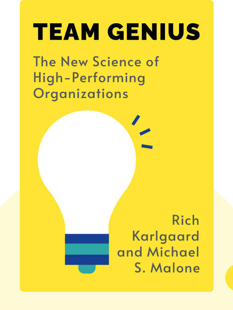Team Genius: The New Science of High-Performing Organizations by Rich Karlgaard and Michael S. Malone