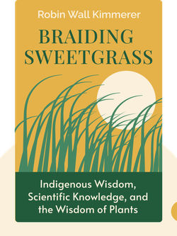 Braiding Sweetgrass: Indigenous Wisdom, Scientific Knowledge, and the Teachings of Plants von Robin Wall Kimmerer
