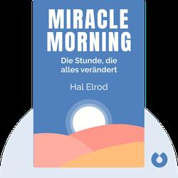 Miracle Morning: Die Stunde, die alles verändert von Hal Elrod