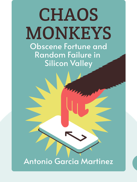 Chaos Monkeys: Obscene Fortune and Random Failure in Silicon Valley by Antonio Garcia Martinez