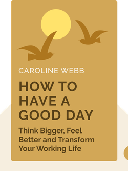 How To Have A Good Day: Think Bigger, Feel Better and Transform Your Working Life von Caroline Webb