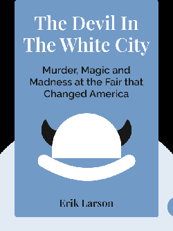 The Devil in the White City: Murder, Magic and Madness at the Fair that Changed America by Erik Larson