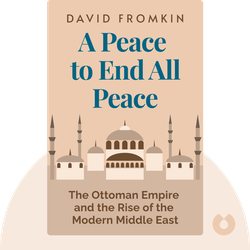 A Peace to End All Peace: The Fall of the Ottoman Empire and Creation of the Modern Middle East by David Fromkin
