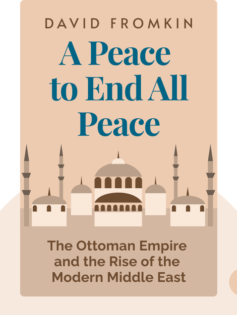 A Peace to End All Peace: The Fall of the Ottoman Empire and Creation of the Modern Middle East von David Fromkin
