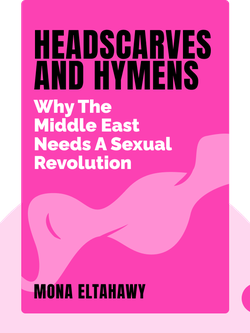 Headscarves and Hymens: Why the Middle East Needs a Sexual Revolution von Mona Eltahawy