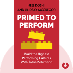 Primed to Perform: How to Build the Highest Performing Cultures Through the Science of Total Motivation by Neel Doshi and Lindsay McGregor
