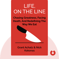 Life, on the Line: A Chef's Story of Chasing Greatness, Facing Death, and Redefining the Way We Eat by Grant Achatz & Nick Kokonas