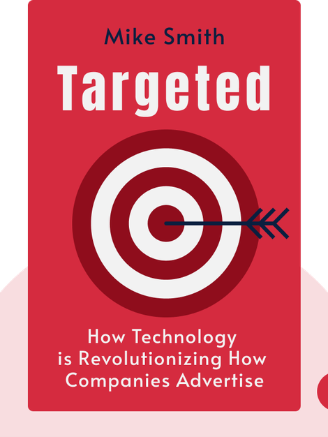 Targeted:  How Technology is Revolutionizing Advertising and the Way Companies Reach Consumers by Mark Smith