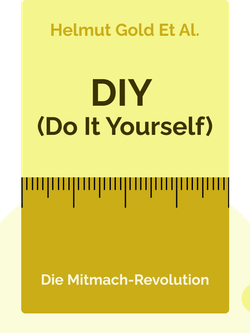 DIY (Do It Yourself): Die Mitmach-Revolution von Helmut Gold et al.