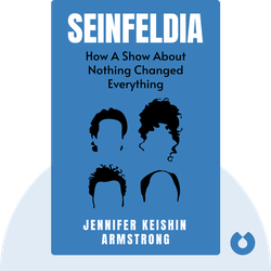 Seinfeldia: How a Show About Nothing Changed Everything by Jennifer Keishin Armstrong