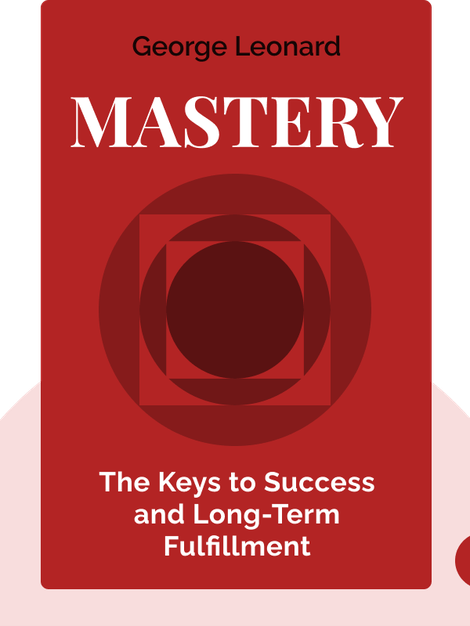 Mastery: The Keys to Success and Long-Term Fulfillment von George Leonard