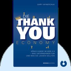 Die Thank You Economy: König Kunde im Web 2.0 – was Unternehmen tun und was sie lassen sollten von Gary Vaynerchuk