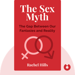 The Sex Myth: The Gap Between Our Fantasies and Reality by Rachel Hills