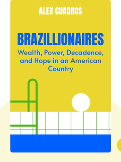 Brazillionaires: Wealth, Power, Decadence, and Hope in an American Country by Alex Cuadros
