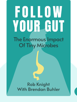 Follow Your Gut: The Enormous Impact of Tiny Microbes von Rob Knight with Brendan Buhler