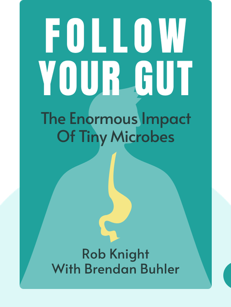 Follow Your Gut: The Enormous Impact of Tiny Microbes by Rob Knight with Brendan Buhler