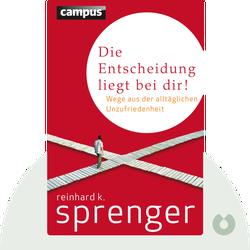 Die Entscheidung liegt bei dir!: Wege aus der alltäglichen Unzufriedenheit von Reinhard K. Sprenger