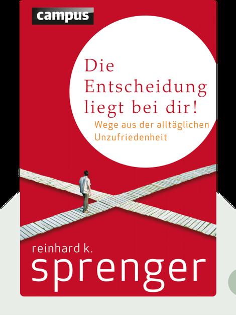 Die Entscheidung liegt bei dir!: Wege aus der alltäglichen Unzufriedenheit by Reinhard K. Sprenger