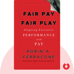 Fair Pay Fair Play: Aligning Executive Performance and Pay by Robin A. Ferracone