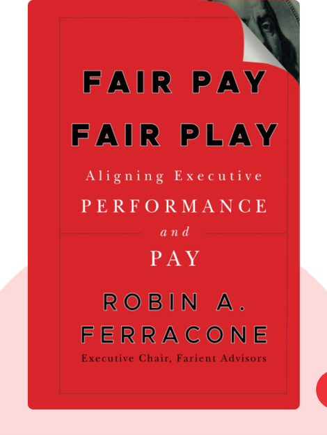 Fair Pay Fair Play: Aligning Executive Performance and Pay von Robin A. Ferracone