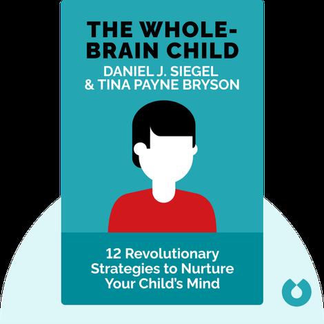 The Whole-Brain Child by Daniel J. Siegel & Tina Payne Bryson