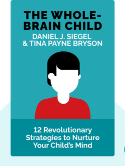 The Whole-Brain Child: 12 Revolutionary Strategies to Nurture Your Child's Developing Mind by Daniel J. Siegel & Tina Payne Bryson