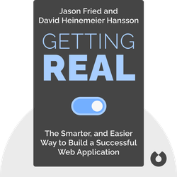 Getting Real: The Smarter, Faster, Easier Way to Build a Successful Web Application von Jason Fried and David Heinemeier Hansson