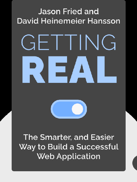 Getting Real: The Smarter, Faster, Easier Way to Build a Successful Web Application by Jason Fried and David Heinemeier Hansson