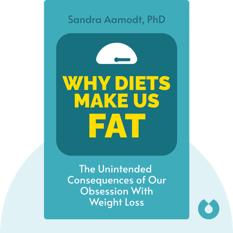 Why Diets Make Us Fat by Sandra Aamodt, PhD