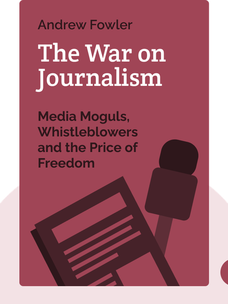 The War on Journalism: Media Moguls, Whistleblowers and the Price of Freedom von Andrew Fowler