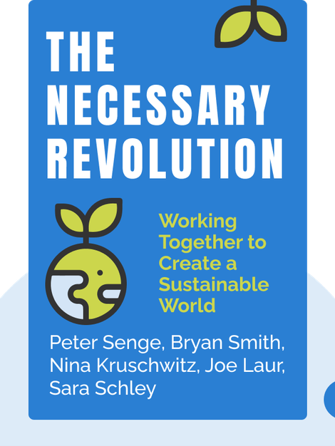 The Necessary Revolution: How Individuals and Organizations Are Working Together to Create a Sustainable World by Peter Senge, Bryan Smith, Nina Kruschwitz, Joe Laur, Sara Schley