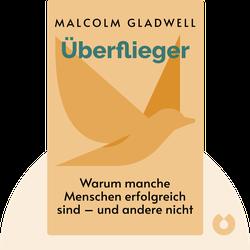 Überflieger: Warum manche Menschen erfolgreich sind – und andere nicht von Malcolm Gladwell