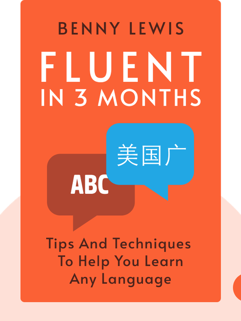 Fluent In 3 Months: Tips and Techniques to Help You Learn Any Language by Benny Lewis