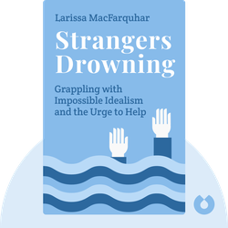 Strangers Drowning: Grappling with Impossible Idealism, Drastic Choices, and the Overpowering Urge to Help von Larissa MacFarquhar