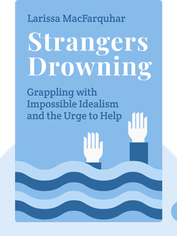Strangers Drowning: Grappling with Impossible Idealism, Drastic Choices, and the Overpowering Urge to Help by Larissa MacFarquhar