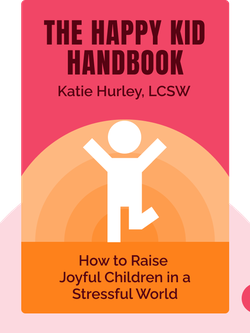 The Happy Kid Handbook: How to Raise Joyful Children in a Stressful World von Katie Hurley, LCSW