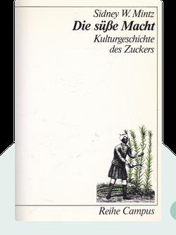 Die süße Macht: Kulturgeschichte des Zuckers by Sidney W. Mintz