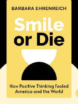 Smile or Die: How Positive Thinking Fooled America and the World by Barbara Ehrenreich