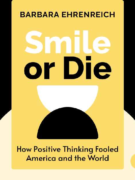 Smile or Die: How Positive Thinking Fooled America and the World von Barbara Ehrenreich