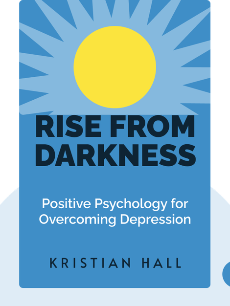 Rise from Darkness: How to Overcome Depression through Cognitive Behavioral Therapy and Positive Psychology von Kristian Hall