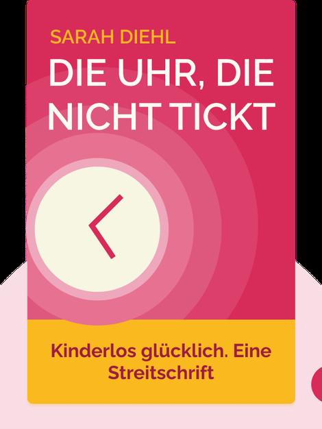 Die Uhr, die nicht tickt: Kinderlos glücklich. Eine Streitschrift by Sarah Diehl