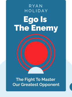 Ego is the Enemy: The Fight to Master Our Greatest Opponent by Ryan Holiday