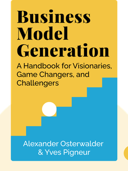 Business Model Generation: A Handbook for Visionaries, Game Changers, and Challengers by Alexander Osterwalder & Yves Pigneur