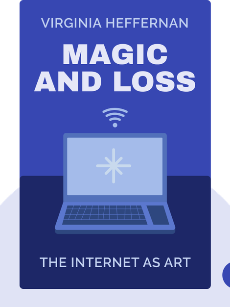 Magic and Loss: The Internet as Art by Virginia Heffernan