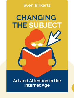 Changing the Subject: Art and Attention in the Internet Age von Sven Birkerts
