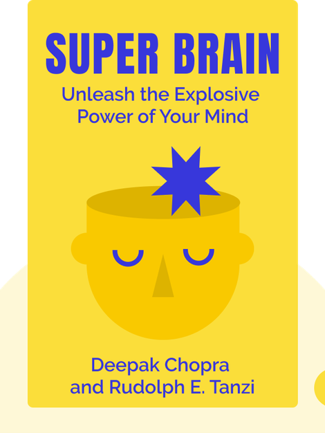Super Brain: Unleash the Explosive Power of Your Mind by Deepak Chopra and Rudolph E. Tanzi