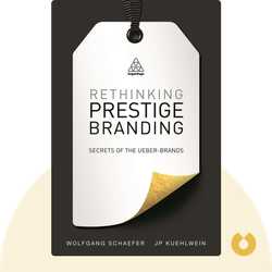 Rethinking Prestige Branding: Secrets of the Ueber-Brands by Wolfgang Schaefer and J.P. Kuehlwein