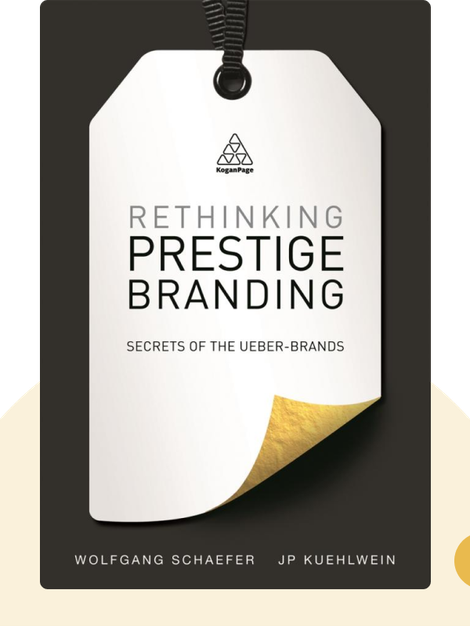 Rethinking Prestige Branding: Secrets of the Ueber-Brands von Wolfgang Schaefer and J.P. Kuehlwein