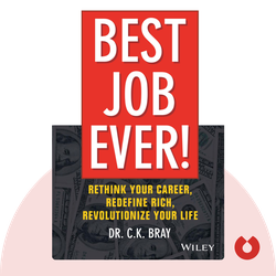 Best Job Ever: Rethink Your Career, Redefine Rich, Revolutionize Your Life by Dr. C. K. Bray