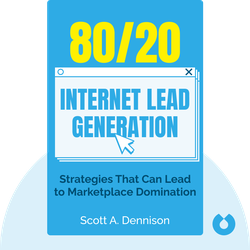 80/20 Internet Lead Generation: How A Few Simple, Profitable Strategies Can Lead to Marketplace Domination by Scott A. Dennison
